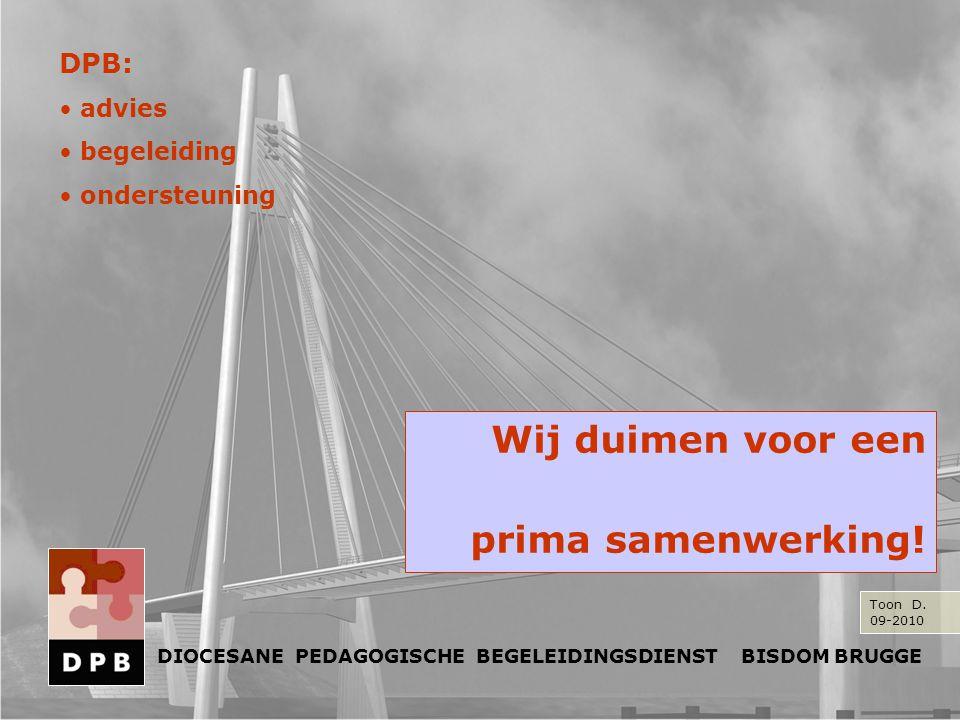 Wij duimen voor een prima samenwerking! DPB: advies begeleiding ondersteuning DIOCESANE PEDAGOGISCHE BEGELEIDINGSDIENST BISDOM BRUGGE Toon D. 09-2010