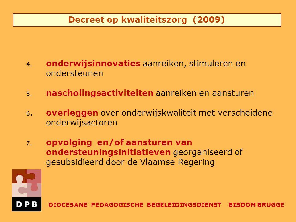 Decreet op kwaliteitszorg (2009) DIOCESANE PEDAGOGISCHE BEGELEIDINGSDIENST BISDOM BRUGGE 4. onderwijsinnovaties aanreiken, stimuleren en ondersteunen