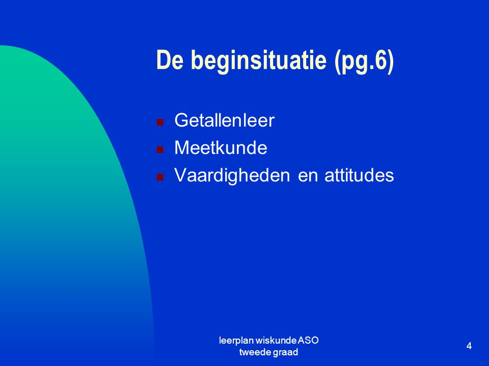 leerplan wiskunde ASO tweede graad 4 De beginsituatie (pg.6) Getallenleer Meetkunde Vaardigheden en attitudes