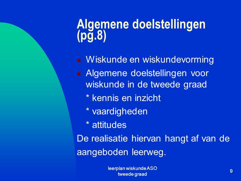 leerplan wiskunde ASO tweede graad 9 Algemene doelstellingen (pg.8) Wiskunde en wiskundevorming Algemene doelstellingen voor wiskunde in de tweede gra