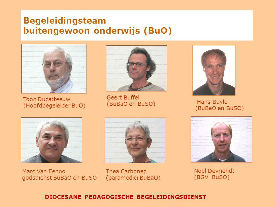 Begeleidingsteam buitengewoon onderwijs (BuO) DIOCESANE PEDAGOGISCHE BEGELEIDINGSDIENST Marc Van Eenoo godsdienst BuBaO en BuSO Thea Carbonez (paramedici BuBaO) Geert Buffel (BuBaO en BuSO) Noël Devriendt (BGV BuSO) Toon Ducatteeuw (Hoofdbegeleider BuO) Hans Buyle (BuBaO en BuSO)