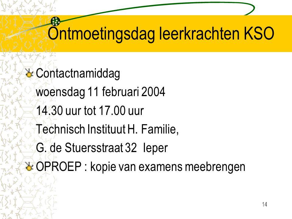 14 Ontmoetingsdag leerkrachten KSO Contactnamiddag woensdag 11 februari 2004 14.30 uur tot 17.00 uur Technisch Instituut H.