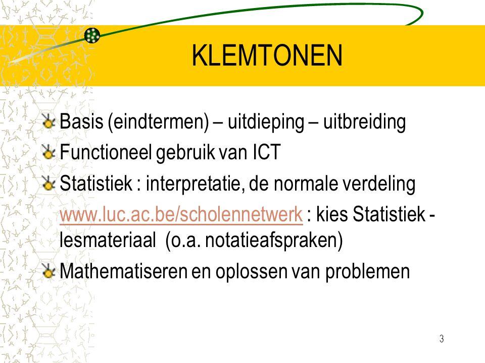 3 KLEMTONEN Basis (eindtermen) – uitdieping – uitbreiding Functioneel gebruik van ICT Statistiek : interpretatie, de normale verdeling www.luc.ac.be/scholennetwerkwww.luc.ac.be/scholennetwerk : kies Statistiek - lesmateriaal (o.a.