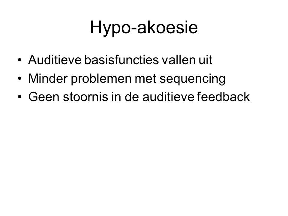 Hypo-akoesie Auditieve basisfuncties vallen uit Minder problemen met sequencing Geen stoornis in de auditieve feedback