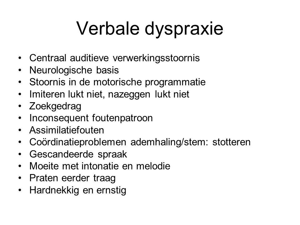 Verbale dyspraxie Centraal auditieve verwerkingsstoornis Neurologische basis Stoornis in de motorische programmatie Imiteren lukt niet, nazeggen lukt