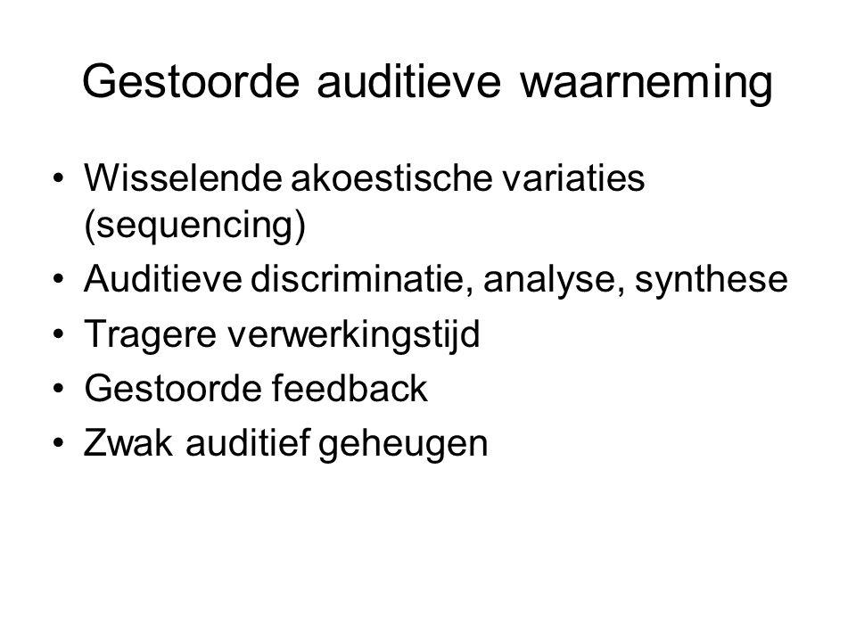 Gestoorde auditieve waarneming Wisselende akoestische variaties (sequencing) Auditieve discriminatie, analyse, synthese Tragere verwerkingstijd Gestoo