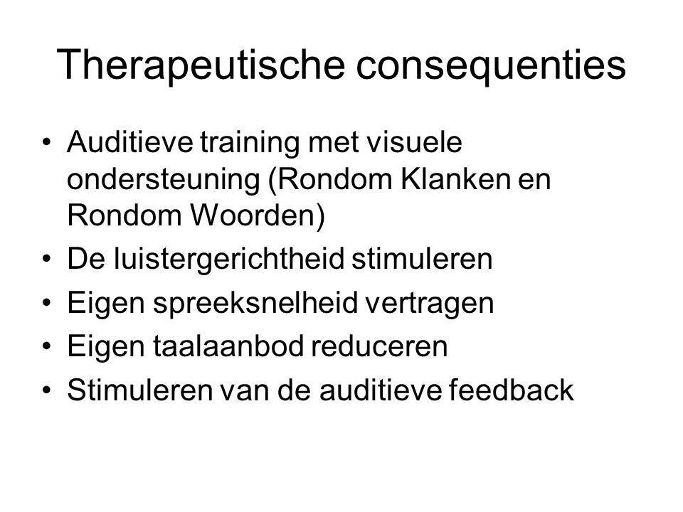 Therapeutische consequenties Auditieve training met visuele ondersteuning (Rondom Klanken en Rondom Woorden) De luistergerichtheid stimuleren Eigen sp