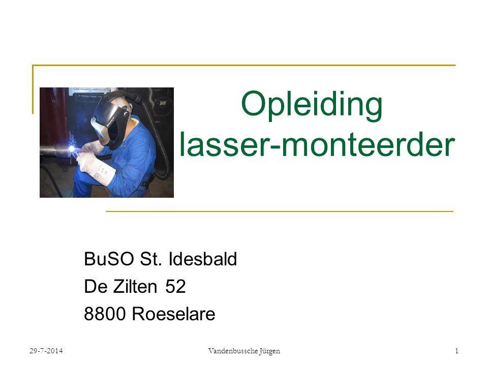 29-7-2014Vandenbussche Jürgen1 Opleiding lasser-monteerder BuSO St.