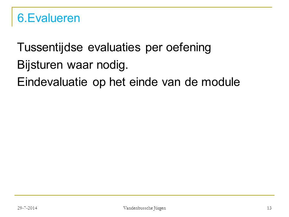 6.Evalueren Tussentijdse evaluaties per oefening Bijsturen waar nodig.