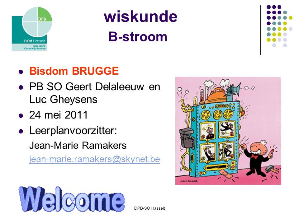 DPB-SO Hasselt wiskunde B-stroom Bisdom BRUGGE PB SO Geert Delaleeuw en Luc Gheysens 24 mei 2011 Leerplanvoorzitter: Jean-Marie Ramakers jean-marie.ramakers@skynet.be