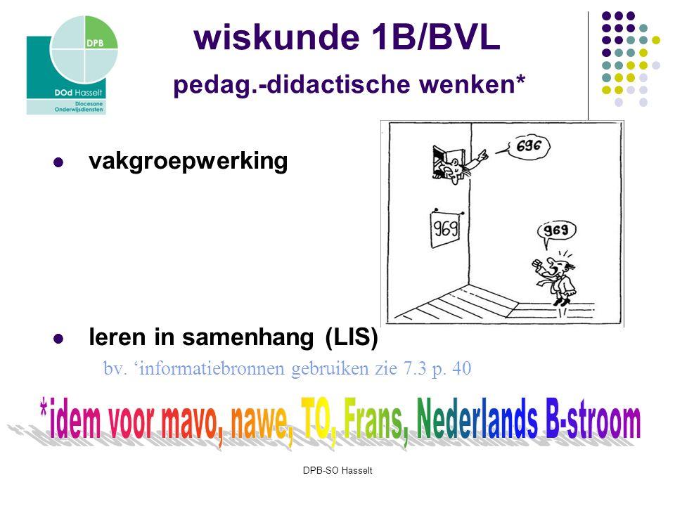 DPB-SO Hasselt wiskunde 1B/BVL pedag.-didactische wenken* vakgroepwerking leren in samenhang (LIS) bv.