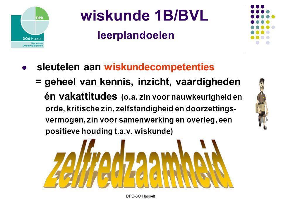 DPB-SO Hasselt wiskunde 1B/BVL leerplandoelen sleutelen aan wiskundecompetenties = geheel van kennis, inzicht, vaardigheden én vakattitudes (o.a.