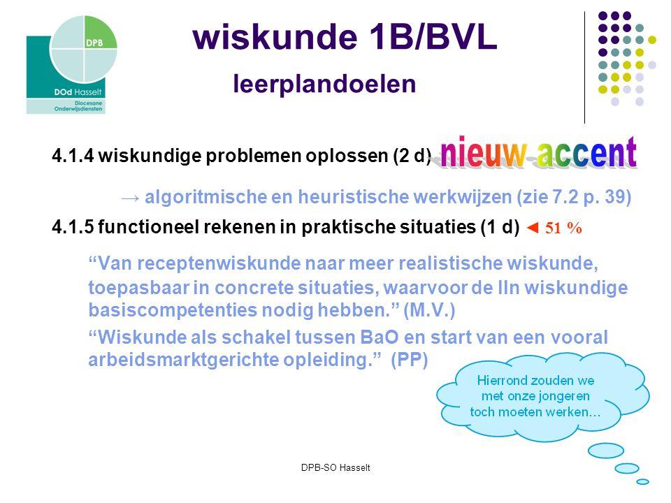 DPB-SO Hasselt wiskunde 1B/BVL leerplandoelen 4.1.4 wiskundige problemen oplossen (2 d) → algoritmische en heuristische werkwijzen (zie 7.2 p.