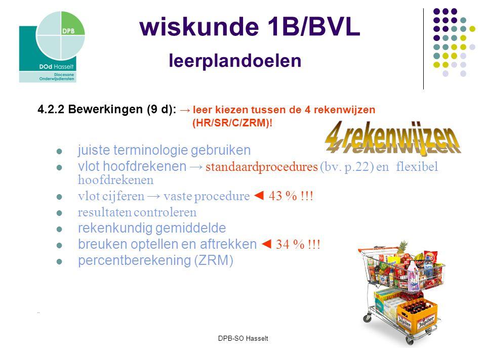 DPB-SO Hasselt wiskunde 1B/BVL leerplandoelen 4.2.2 Bewerkingen (9 d): → leer kiezen tussen de 4 rekenwijzen (HR/SR/C/ZRM).