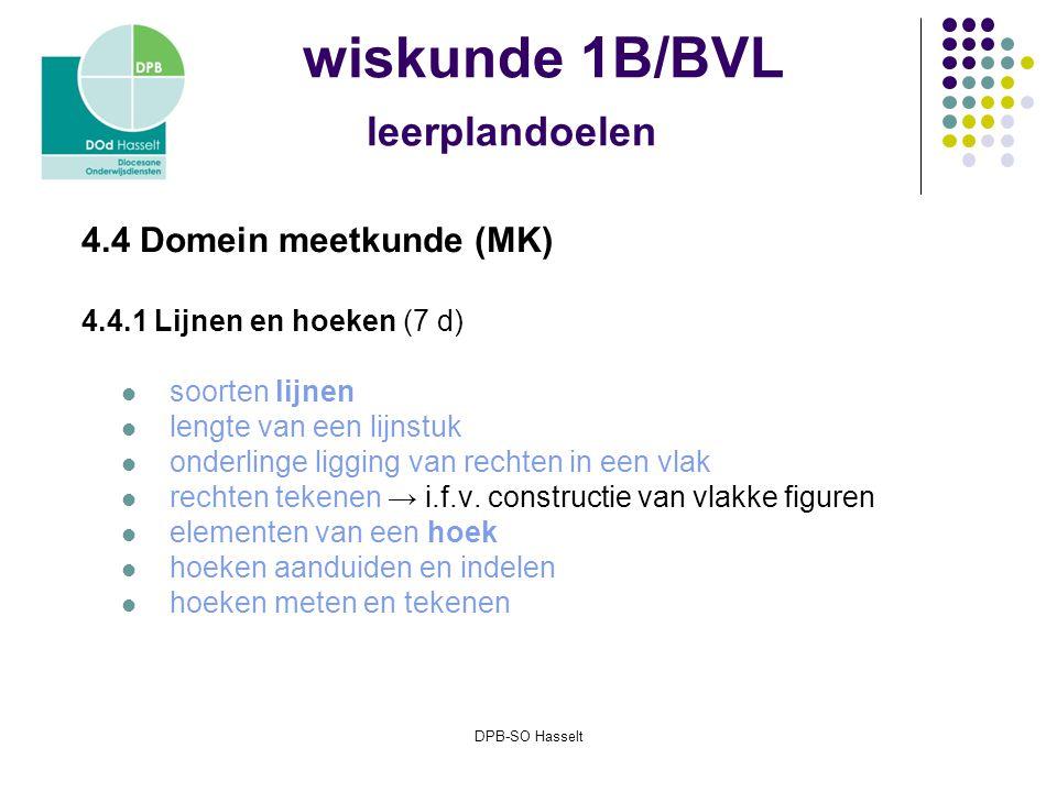 DPB-SO Hasselt wiskunde 1B/BVL leerplandoelen 4.4 Domein meetkunde (MK) 4.4.1 Lijnen en hoeken (7 d) soorten lijnen lengte van een lijnstuk onderlinge ligging van rechten in een vlak rechten tekenen → i.f.v.