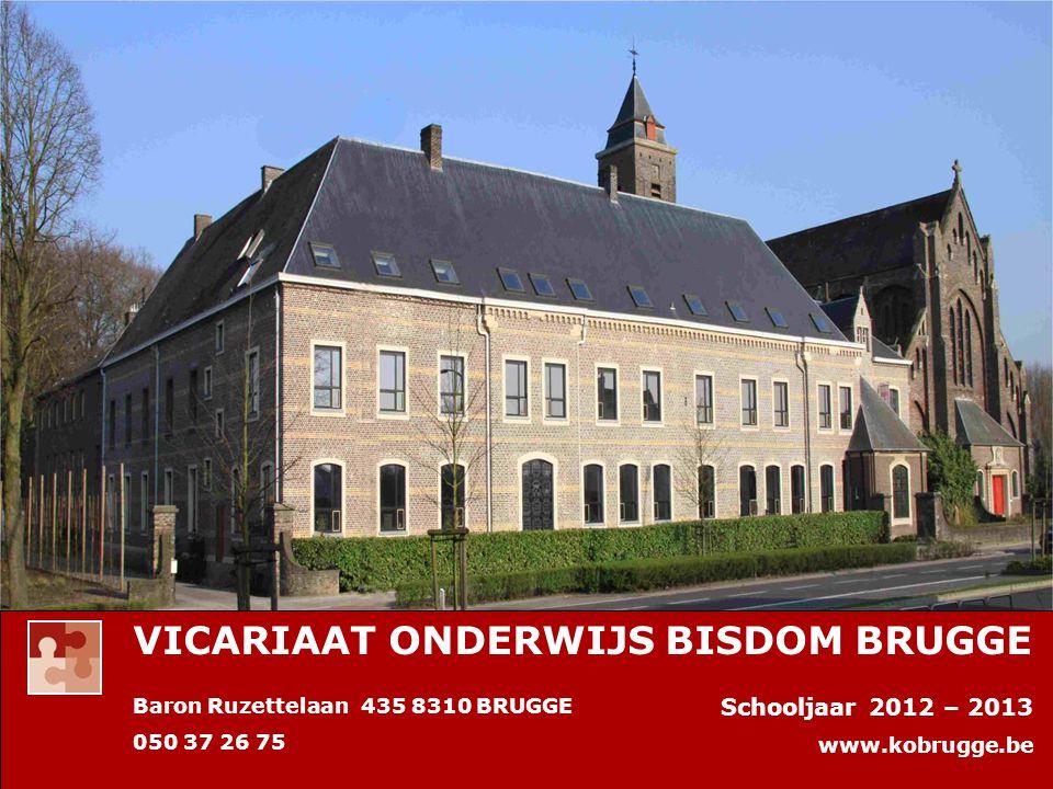 Baron Ruzettelaan 435 8310 BRUGGE 050 37 26 75 Schooljaar 2012 – 2013 www.kobrugge.be VICARIAAT ONDERWIJS BISDOM BRUGGE