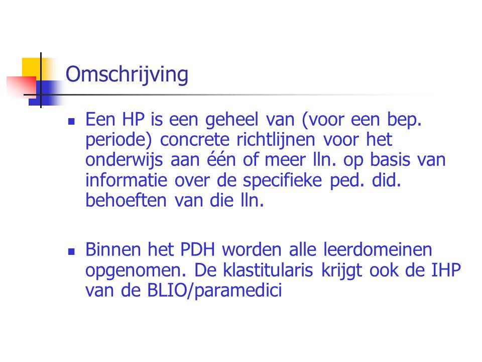 Omschrijving Een HP is een geheel van (voor een bep. periode) concrete richtlijnen voor het onderwijs aan één of meer lln. op basis van informatie ove