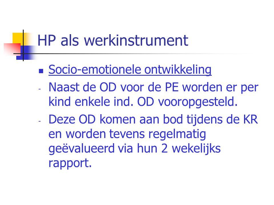 HP als werkinstrument Socio-emotionele ontwikkeling - Naast de OD voor de PE worden er per kind enkele ind. OD vooropgesteld. - Deze OD komen aan bod