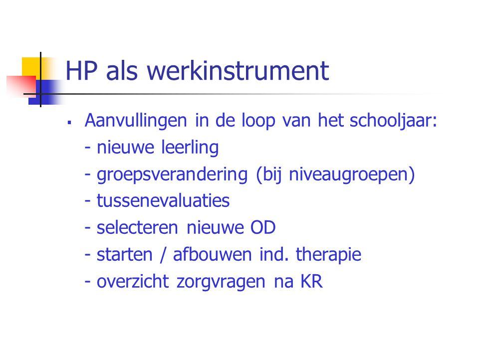 HP als werkinstrument  Aanvullingen in de loop van het schooljaar: - nieuwe leerling - groepsverandering (bij niveaugroepen) - tussenevaluaties - sel