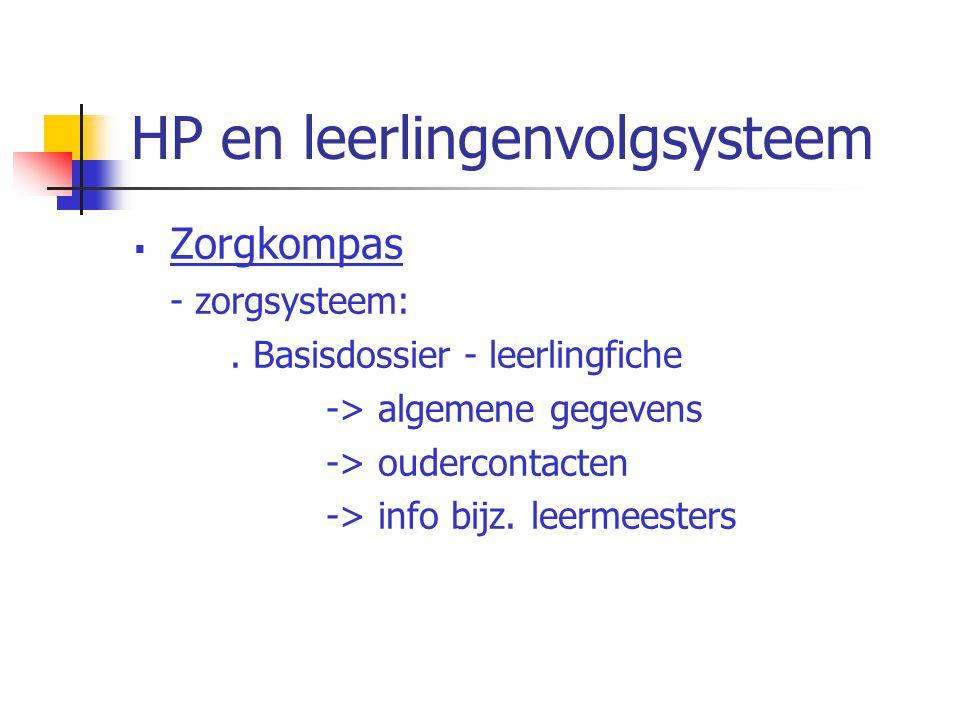 HP en leerlingenvolgsysteem  Zorgkompas - zorgsysteem:. Basisdossier - leerlingfiche -> algemene gegevens -> oudercontacten -> info bijz. leermeester