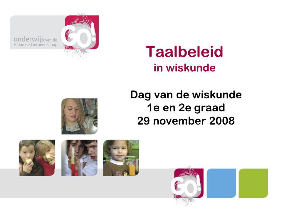 Taalbeleid in wiskunde Dag van de wiskunde 1e en 2e graad 29 november 2008