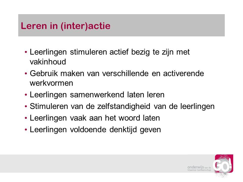 Leren in (inter)actie Leerlingen stimuleren actief bezig te zijn met vakinhoud Gebruik maken van verschillende en activerende werkvormen Leerlingen sa