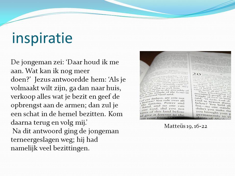 inspiratie Matteüs 19, 16-22 De jongeman zei: 'Daar houd ik me aan.