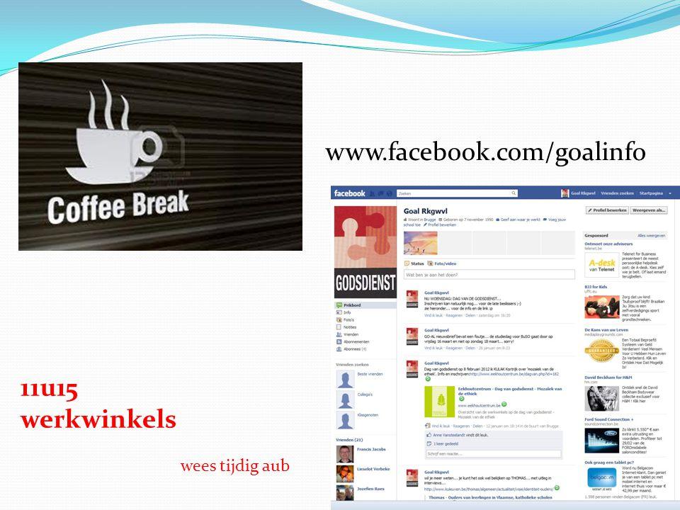 www.facebook.com/goalinfo 11u15 werkwinkels wees tijdig aub