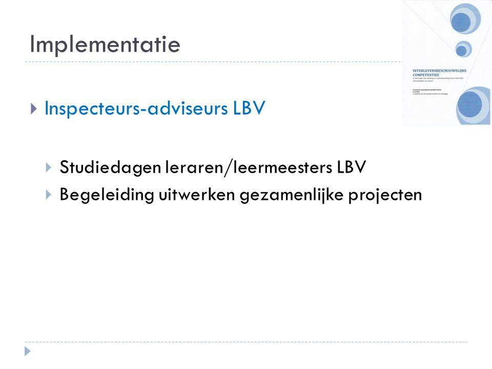 Implementatie  Inspecteurs-adviseurs LBV  Studiedagen leraren/leermeesters LBV  Begeleiding uitwerken gezamenlijke projecten