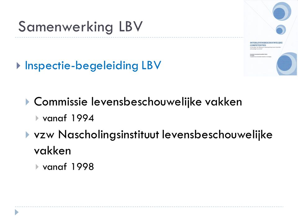 Samenwerking LBV  Inspectie-begeleiding LBV  Commissie levensbeschouwelijke vakken  vanaf 1994  vzw Nascholingsinstituut levensbeschouwelijke vakk