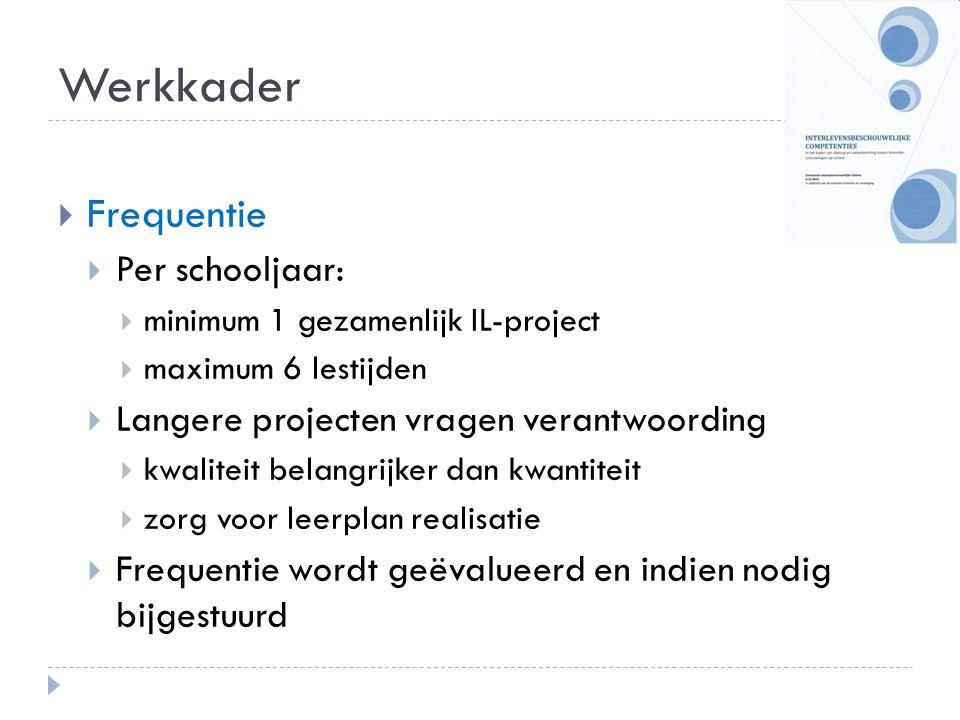  Frequentie  Per schooljaar:  minimum 1 gezamenlijk IL-project  maximum 6 lestijden  Langere projecten vragen verantwoording  kwaliteit belangri