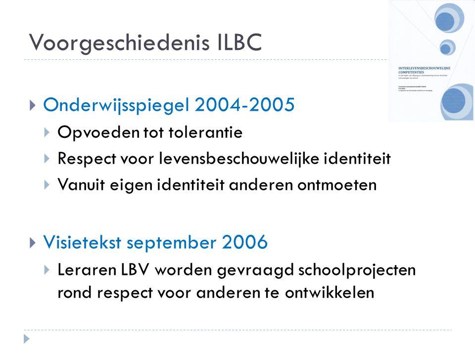 Voorgeschiedenis ILBC  Onderwijsspiegel 2004-2005  Opvoeden tot tolerantie  Respect voor levensbeschouwelijke identiteit  Vanuit eigen identiteit
