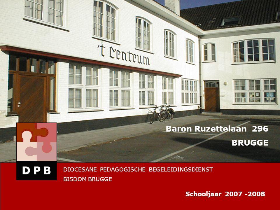 Baron Ruzettelaan 296 BRUGGE DIOCESANE PEDAGOGISCHE BEGELEIDINGSDIENST BISDOM BRUGGE Schooljaar 2007 -2008