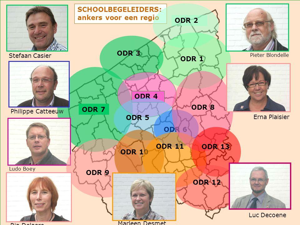 SCHOOLBEGELEIDERS: ankers voor een regio ODR 2 Pieter Blondelle ODR 1 ODR 7 ODR 3 Stefaan Casier Ludo Boey ODR 4 Philippe Catteeuw ODR 5 ODR 6 ODR 9 R