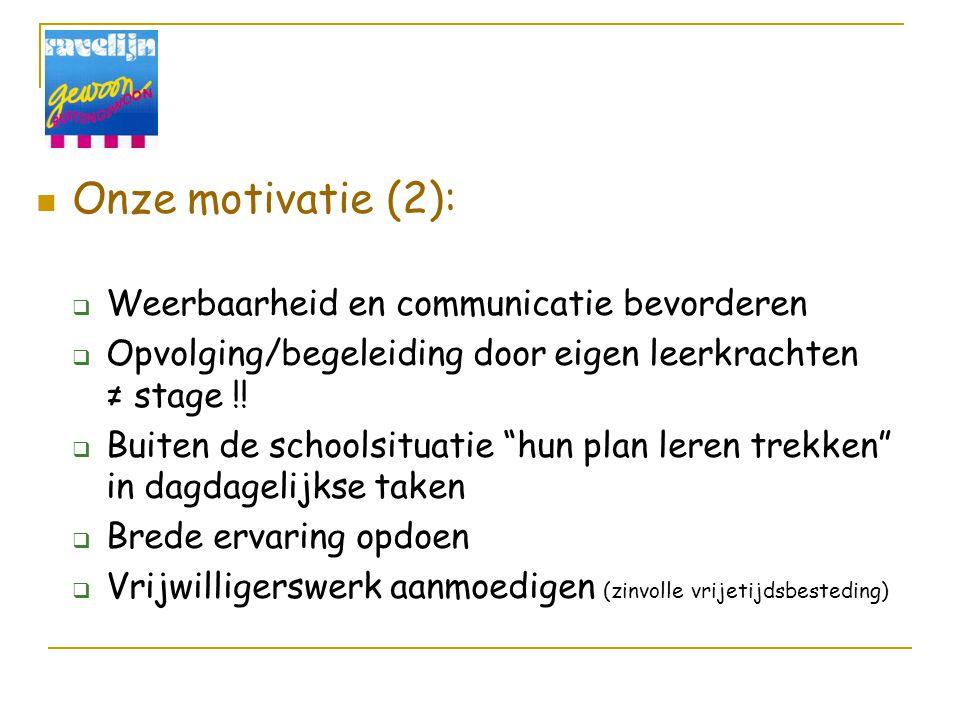 """Onze motivatie (2):  Weerbaarheid en communicatie bevorderen  Opvolging/begeleiding door eigen leerkrachten ≠ stage !!  Buiten de schoolsituatie """"h"""