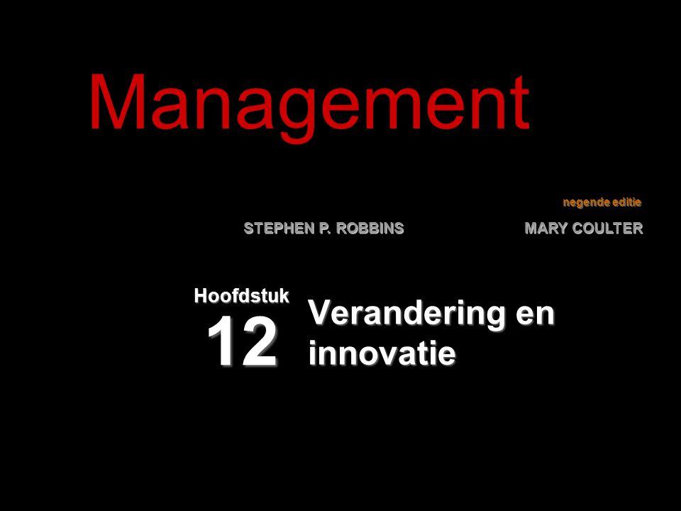 negende editie STEPHEN P. ROBBINS MARY COULTER Verandering en innovatie Hoofdstuk 12 Management