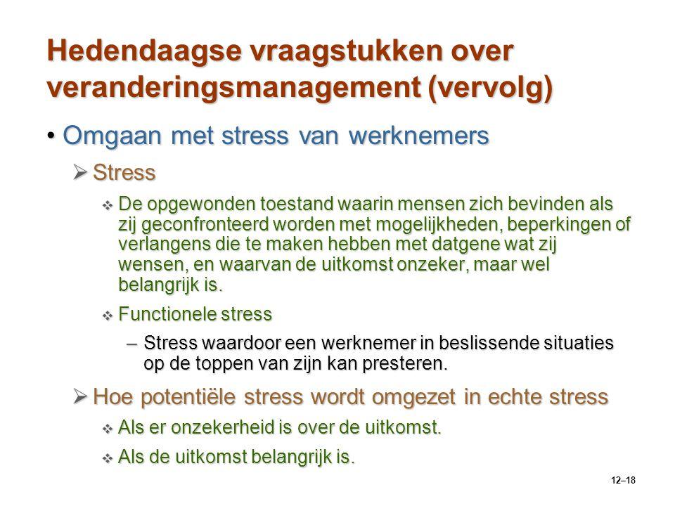 12–18 Hedendaagse vraagstukken over veranderingsmanagement (vervolg) Omgaan met stress van werknemersOmgaan met stress van werknemers  Stress  De op