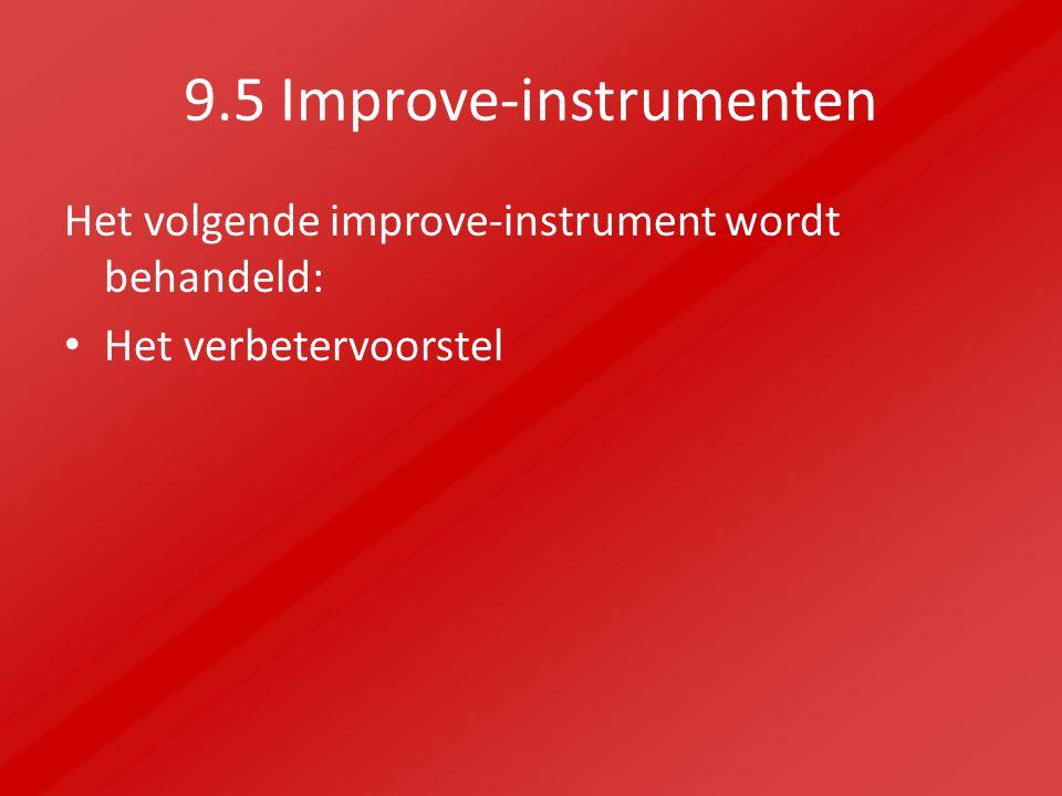 9.5 Improve-instrumenten Het volgende improve-instrument wordt behandeld: Het verbetervoorstel
