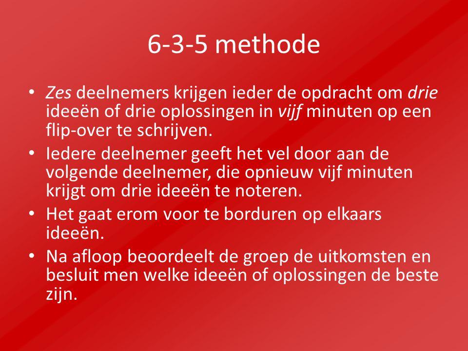6-3-5 methode Zes deelnemers krijgen ieder de opdracht om drie ideeën of drie oplossingen in vijf minuten op een flip-over te schrijven. Iedere deelne