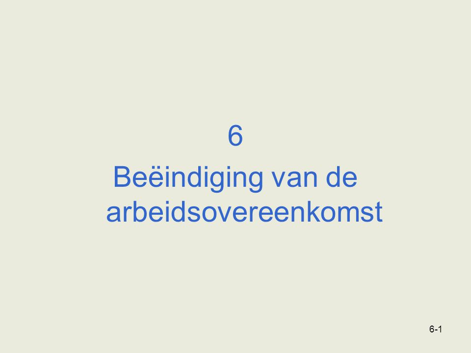 6-1 6 Beëindiging van de arbeidsovereenkomst
