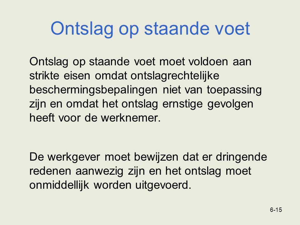 6-15 Ontslag op staande voet Ontslag op staande voet moet voldoen aan strikte eisen omdat ontslagrechtelijke beschermingsbepalingen niet van toepassin