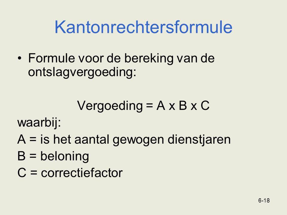 6-18 Kantonrechtersformule Formule voor de bereking van de ontslagvergoeding: Vergoeding = A x B x C waarbij: A = is het aantal gewogen dienstjaren B