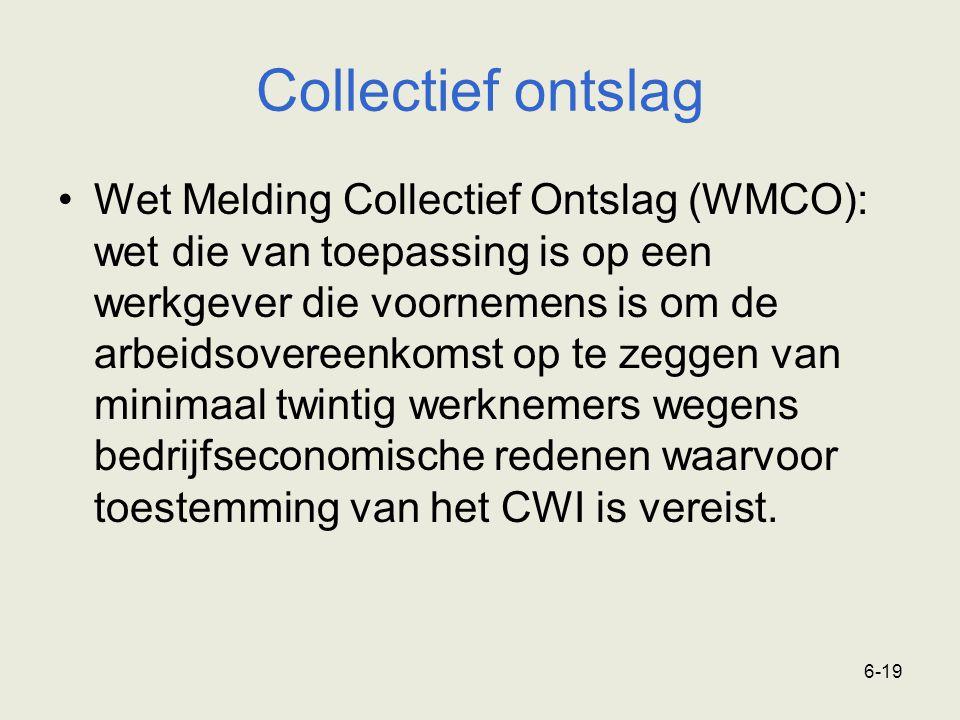6-19 Collectief ontslag Wet Melding Collectief Ontslag (WMCO): wet die van toepassing is op een werkgever die voornemens is om de arbeidsovereenkomst