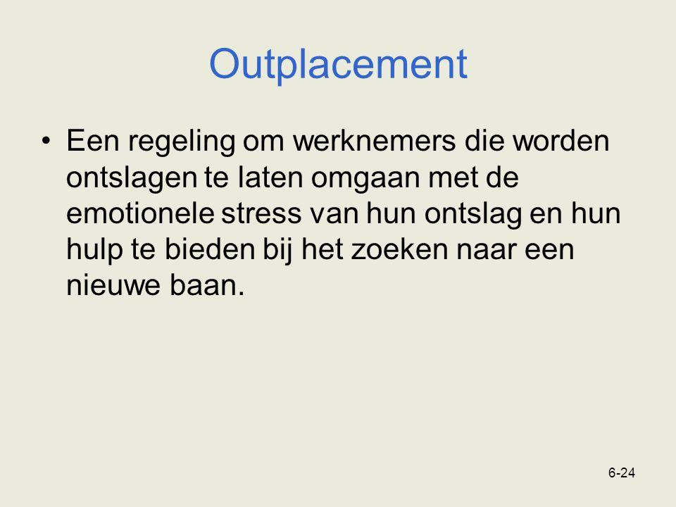 6-24 Outplacement Een regeling om werknemers die worden ontslagen te laten omgaan met de emotionele stress van hun ontslag en hun hulp te bieden bij h