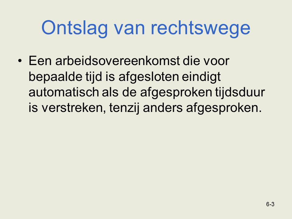 6-14 Ontslag op staande voet Bij ontslag op staande voet hoeven de opzegbepalingen niet in acht te worden genomen.