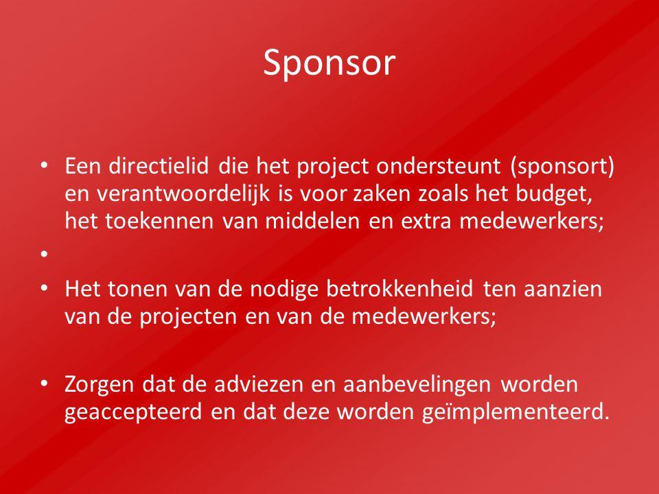Sponsor Een directielid die het project ondersteunt (sponsort) en verantwoordelijk is voor zaken zoals het budget, het toekennen van middelen en extra
