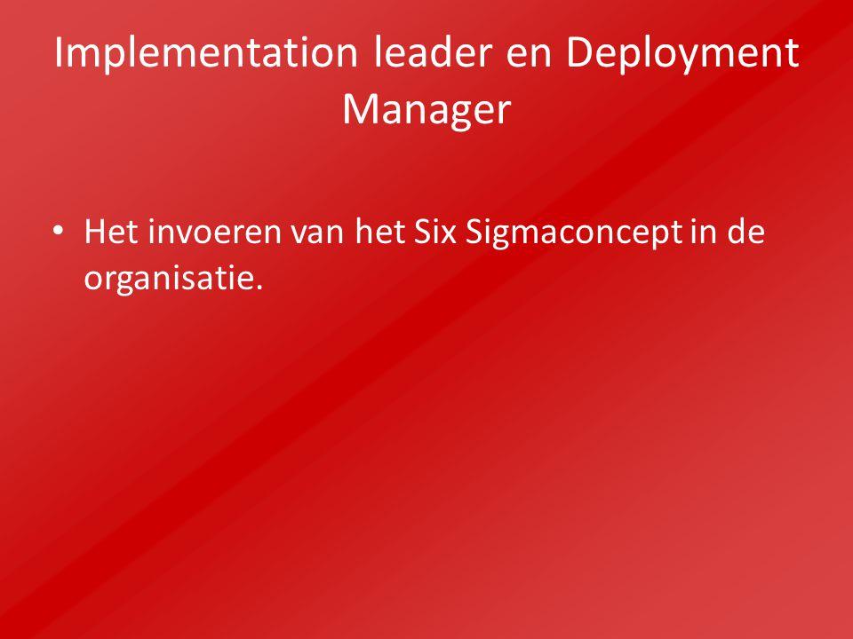 Implementation leader en Deployment Manager Het invoeren van het Six Sigmaconcept in de organisatie.