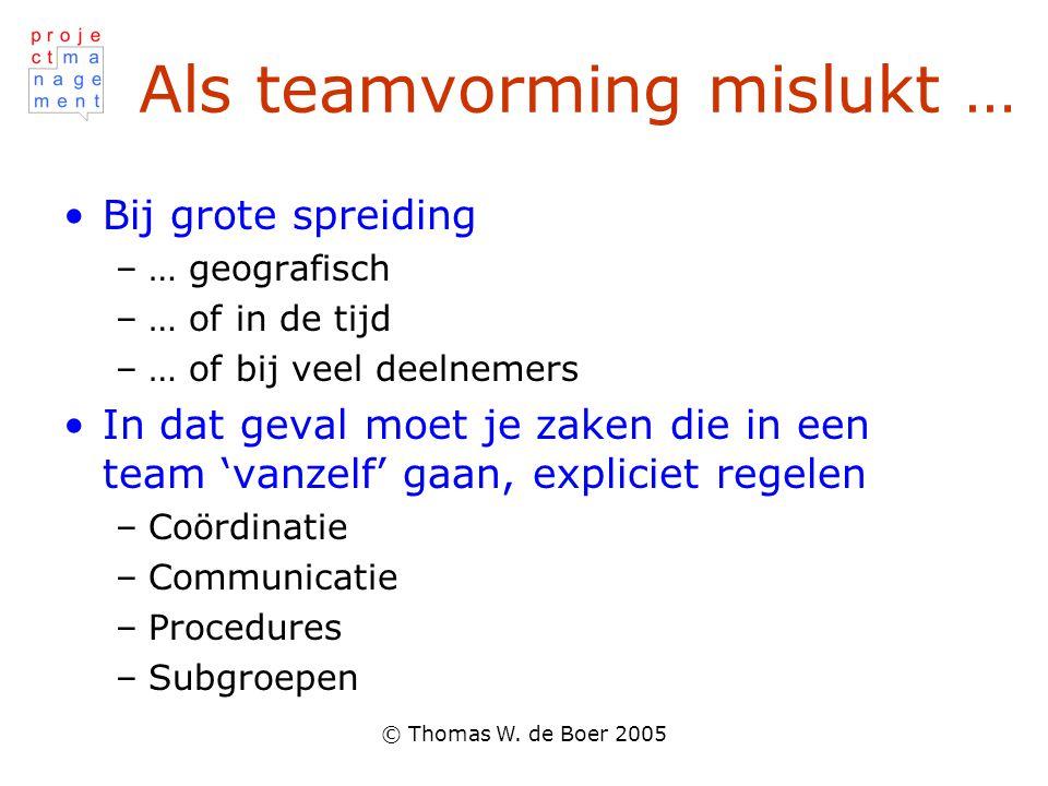 © Thomas W. de Boer 2005 Als teamvorming mislukt … Bij grote spreiding –… geografisch –… of in de tijd –… of bij veel deelnemers In dat geval moet je
