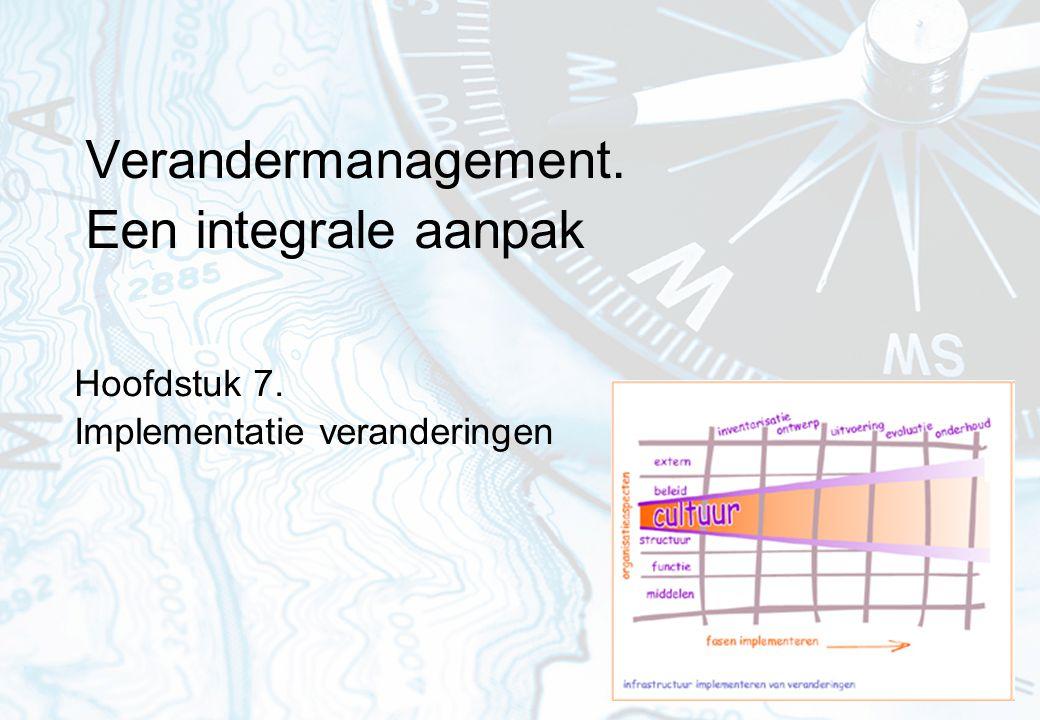 Verandermanagement. Een integrale aanpak Hoofdstuk 7. Implementatie veranderingen