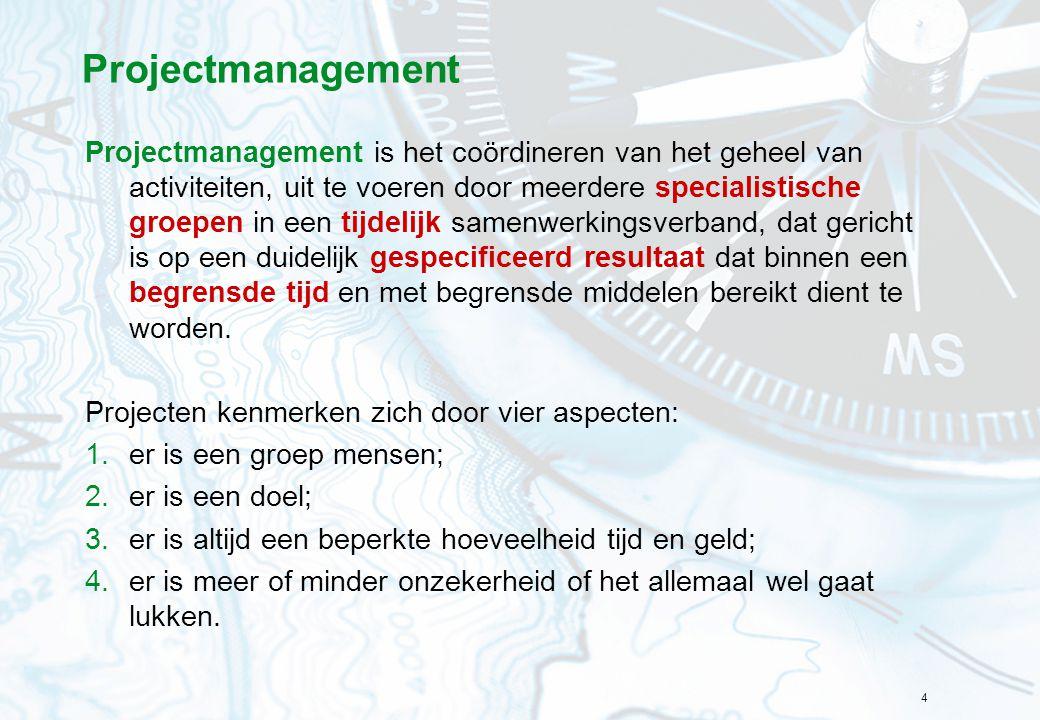 4 Projectmanagement Projectmanagement is het coördineren van het geheel van activiteiten, uit te voeren door meerdere specialistische groepen in een t